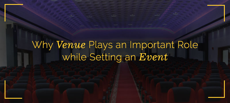 Why-Venue-Plays-an-Important-Role-while-Setting-an-Event